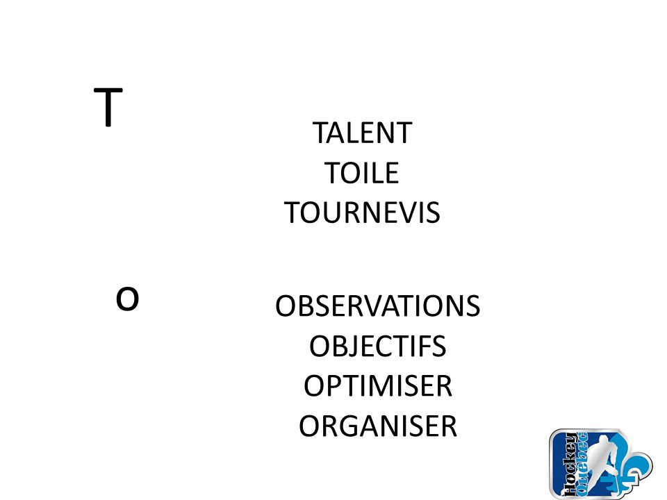 T TALENT TOILE TOURNEVIS o OBSERVATIONS OBJECTIFS OPTIMISER ORGANISER