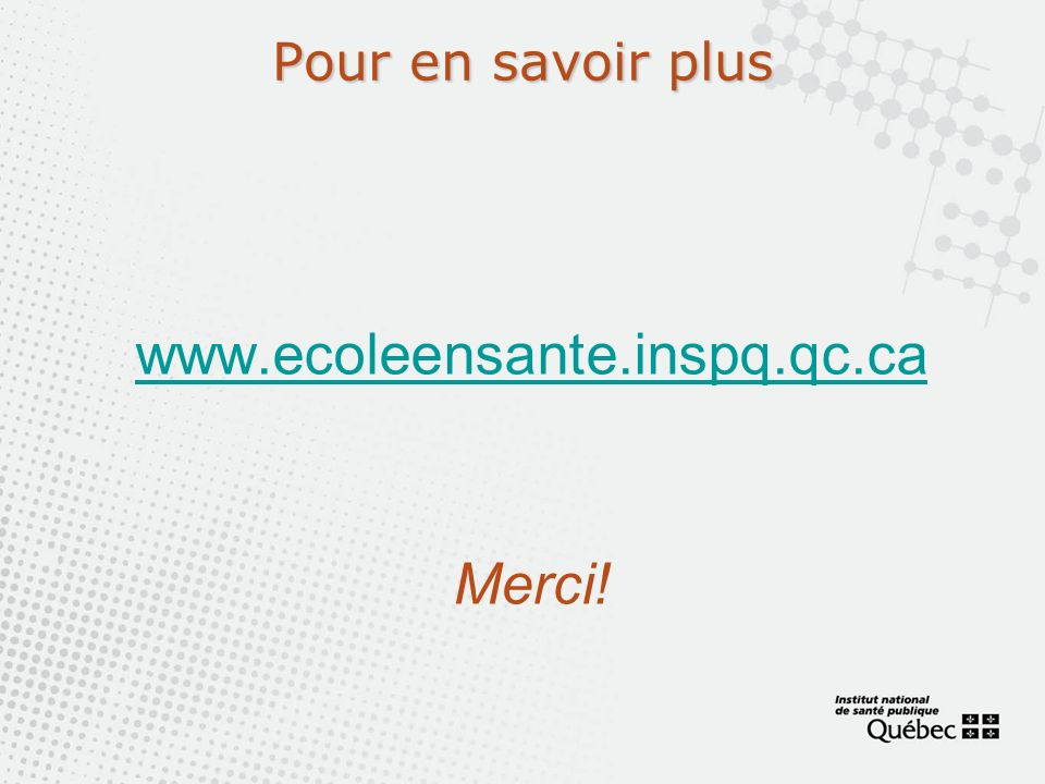 Pour en savoir plus www.ecoleensante.inspq.qc.ca Merci!