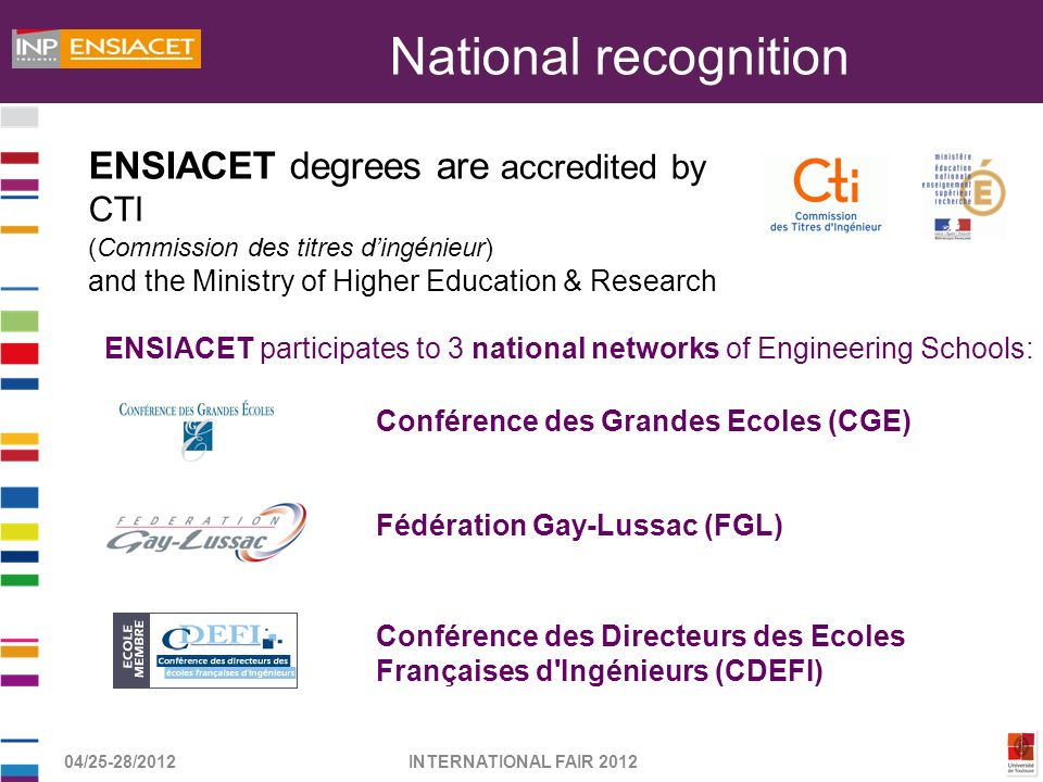 National recognition ENSIACET degrees are accredited by CTI (Commission des titres d'ingénieur) and the Ministry of Higher Education & Research.