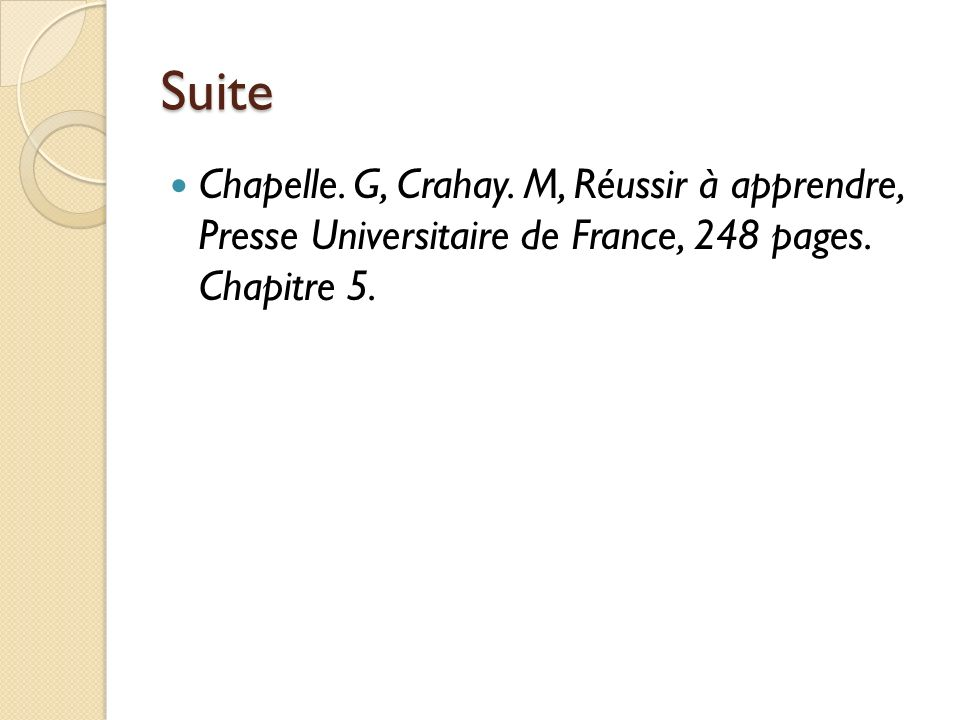 Suite Chapelle. G, Crahay. M, Réussir à apprendre, Presse Universitaire de France, 248 pages.