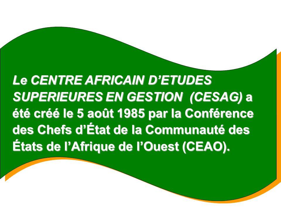 Le CENTRE AFRICAIN D'ETUDES SUPERIEURES EN GESTION (CESAG) a été créé le 5 août 1985 par la Conférence des Chefs d'État de la Communauté des États de l'Afrique de l'Ouest (CEAO).