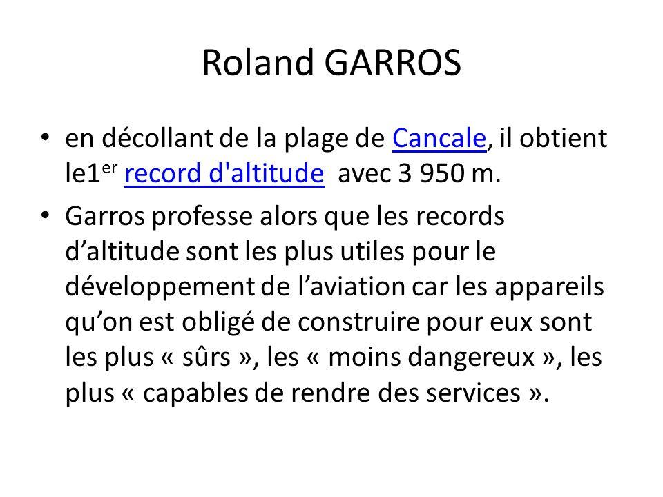 Roland GARROS en décollant de la plage de Cancale, il obtient le1er record d altitude avec 3 950 m.