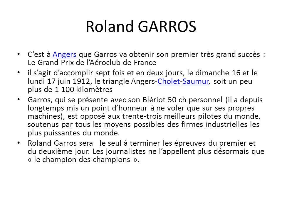 Roland GARROS C'est à Angers que Garros va obtenir son premier très grand succès : Le Grand Prix de l'Aéroclub de France.