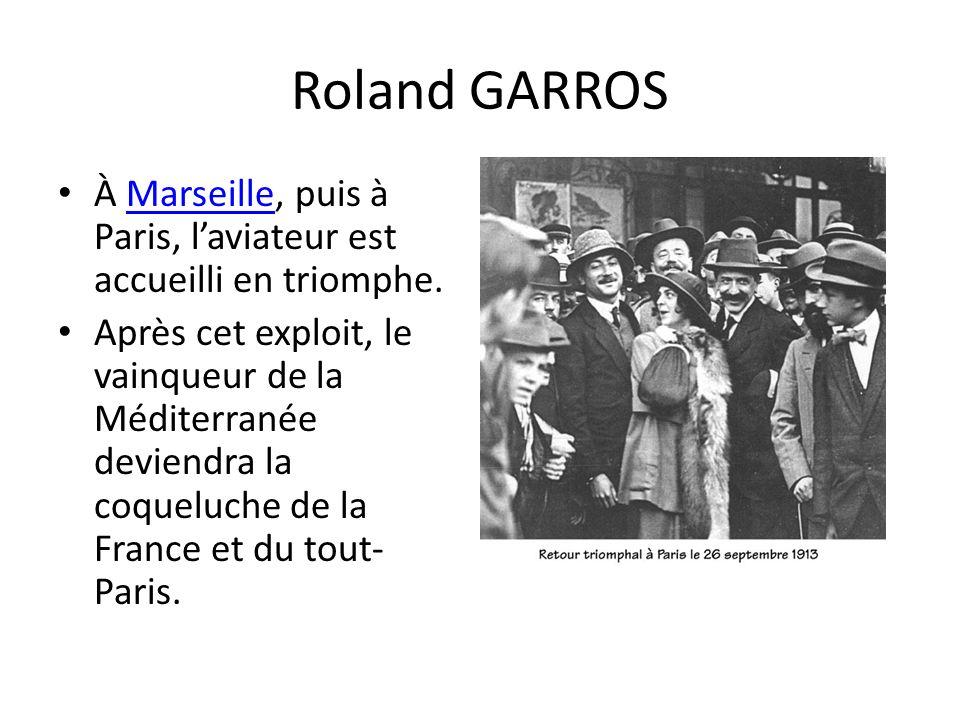 Roland GARROS À Marseille, puis à Paris, l'aviateur est accueilli en triomphe.