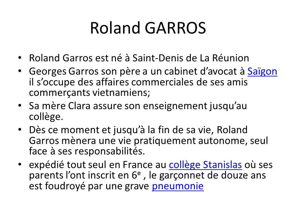 Roland GARROS Roland Garros est né à Saint-Denis de La Réunion