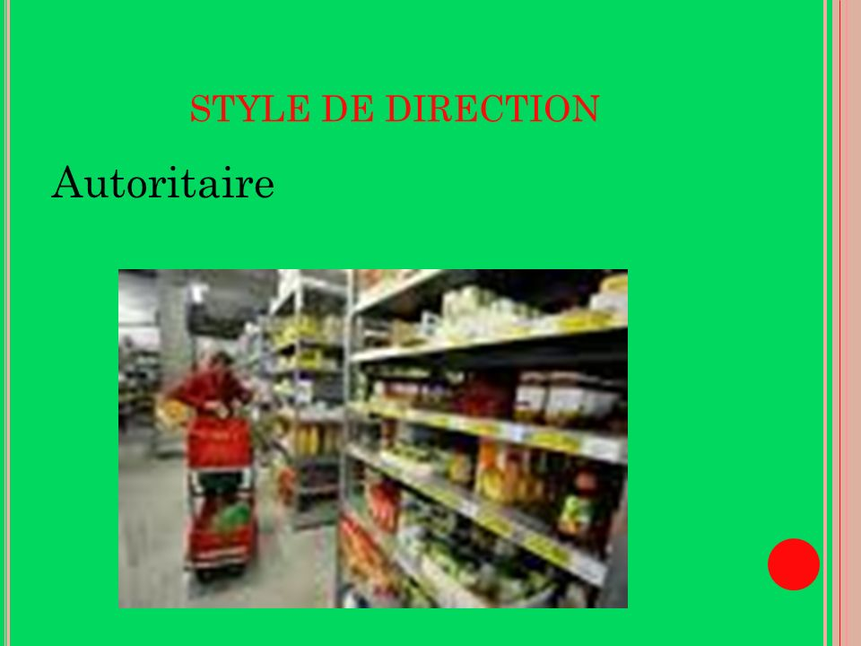 Autoritaire STYLE DE DIRECTION Methode de travail taylorisme