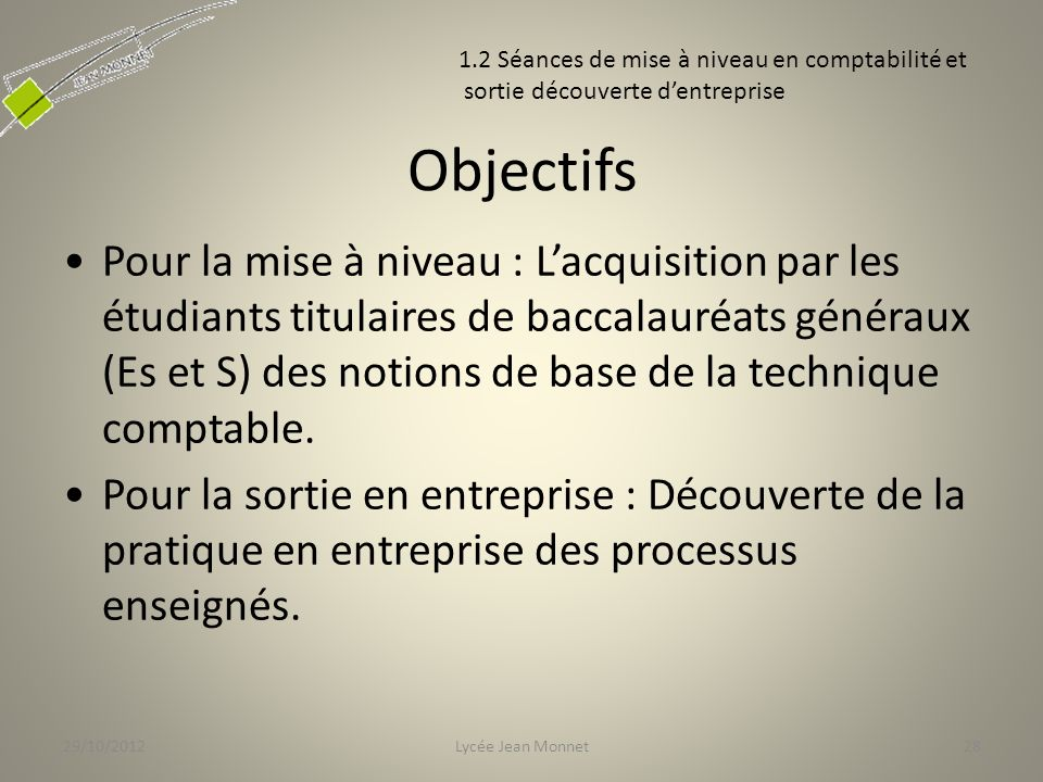 29/10/2012 1.2 Séances de mise à niveau en comptabilité et. sortie découverte d'entreprise. Objectifs.