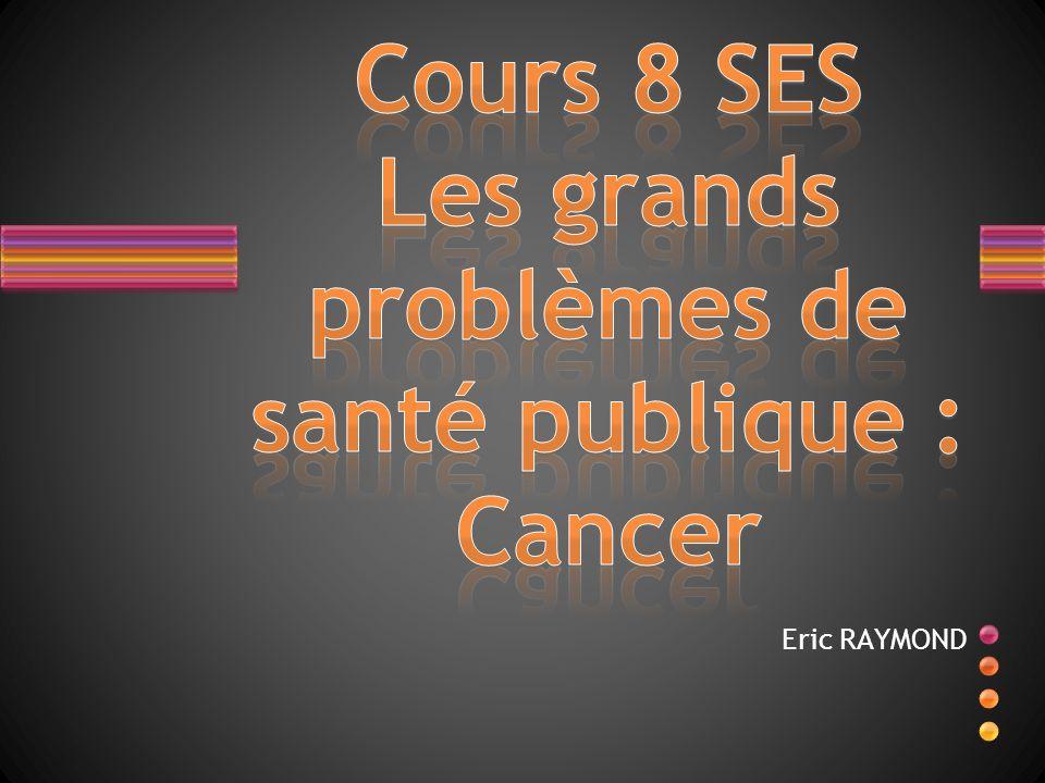 Cours 8 SES Les grands problèmes de santé publique : Cancer
