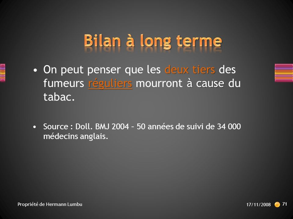 Bilan à long terme On peut penser que les deux tiers des fumeurs réguliers mourront à cause du tabac.