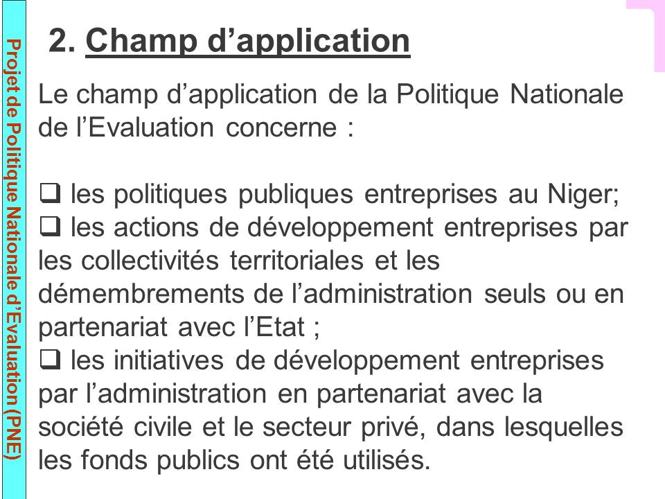 2. Champ d'application Le champ d'application de la Politique Nationale de l'Evaluation concerne :