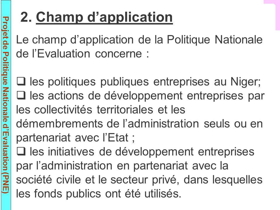 2. Champ d'application Le champ d'application de la Politique Nationale de l'Evaluation concerne :