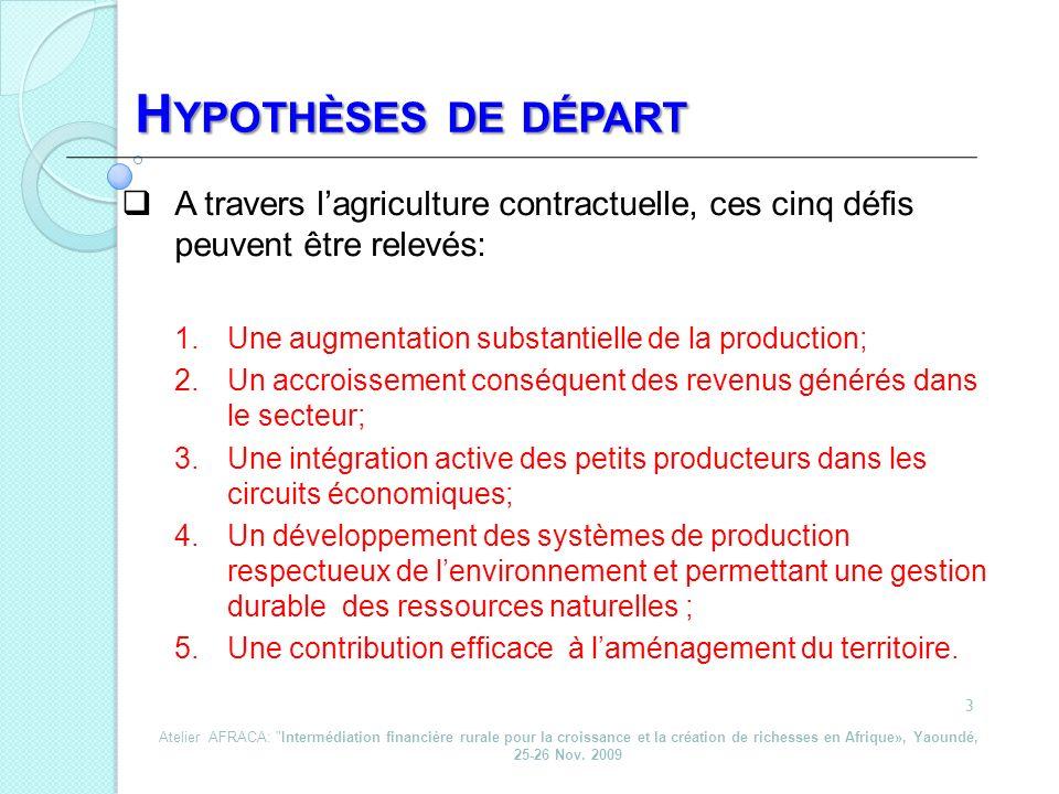 Hypothèses de départ A travers l'agriculture contractuelle, ces cinq défis peuvent être relevés: Une augmentation substantielle de la production;