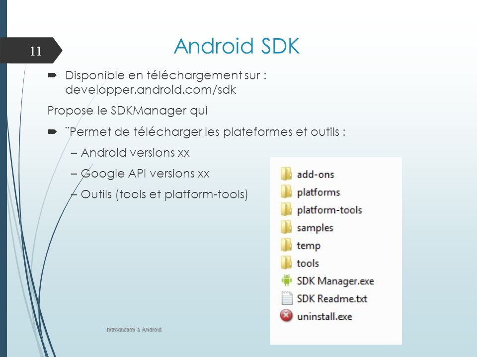 Android SDK Disponible en téléchargement sur : developper.android.com/sdk. Propose le SDKManager qui.