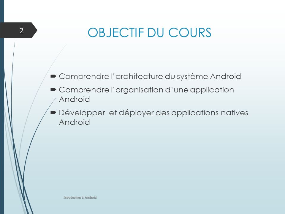 OBJECTIF DU COURS Comprendre l'architecture du système Android