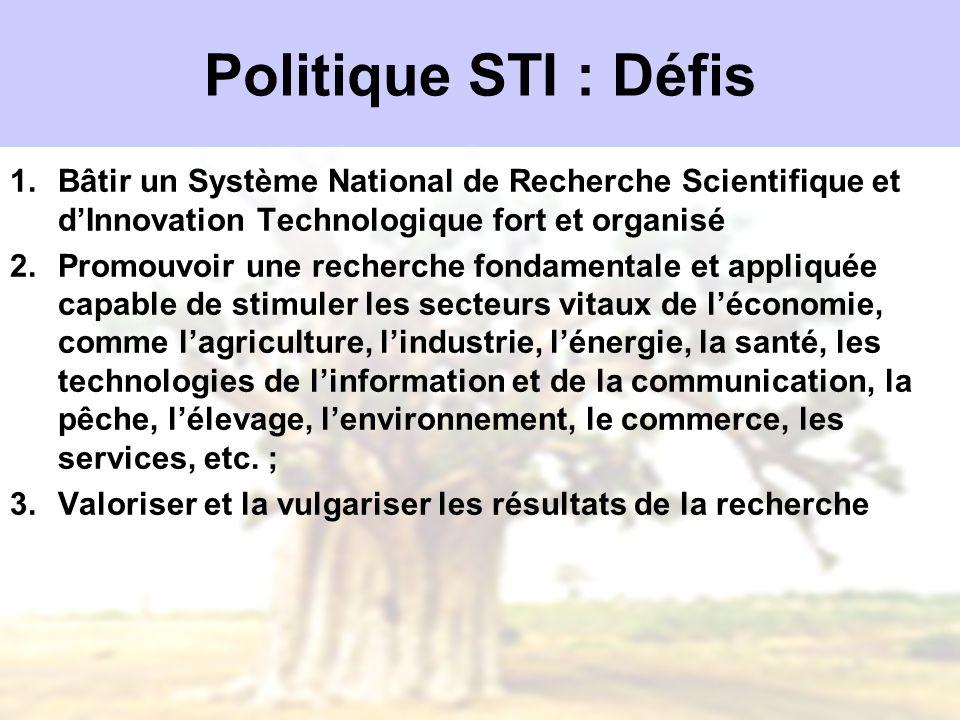 Politique STI : Défis Bâtir un Système National de Recherche Scientifique et d'Innovation Technologique fort et organisé.