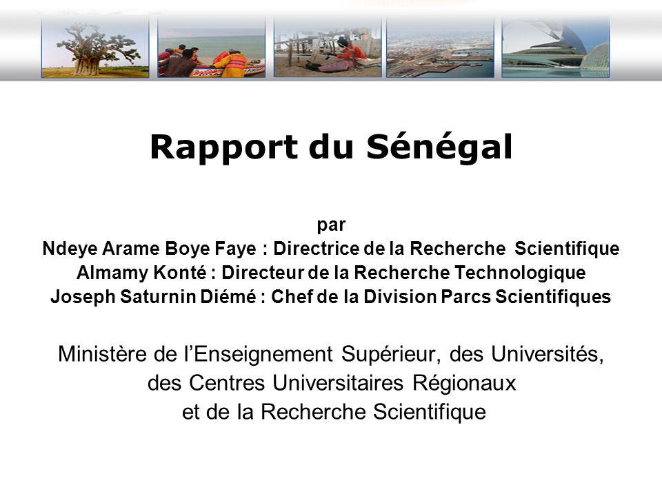Rapport du Sénégal par. Ndeye Arame Boye Faye : Directrice de la Recherche Scientifique. Almamy Konté : Directeur de la Recherche Technologique.