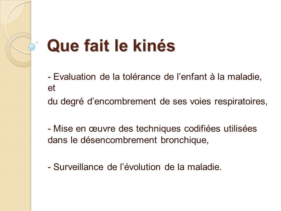 Que fait le kinés - Evaluation de la tolérance de l'enfant à la maladie, et. du degré d'encombrement de ses voies respiratoires,