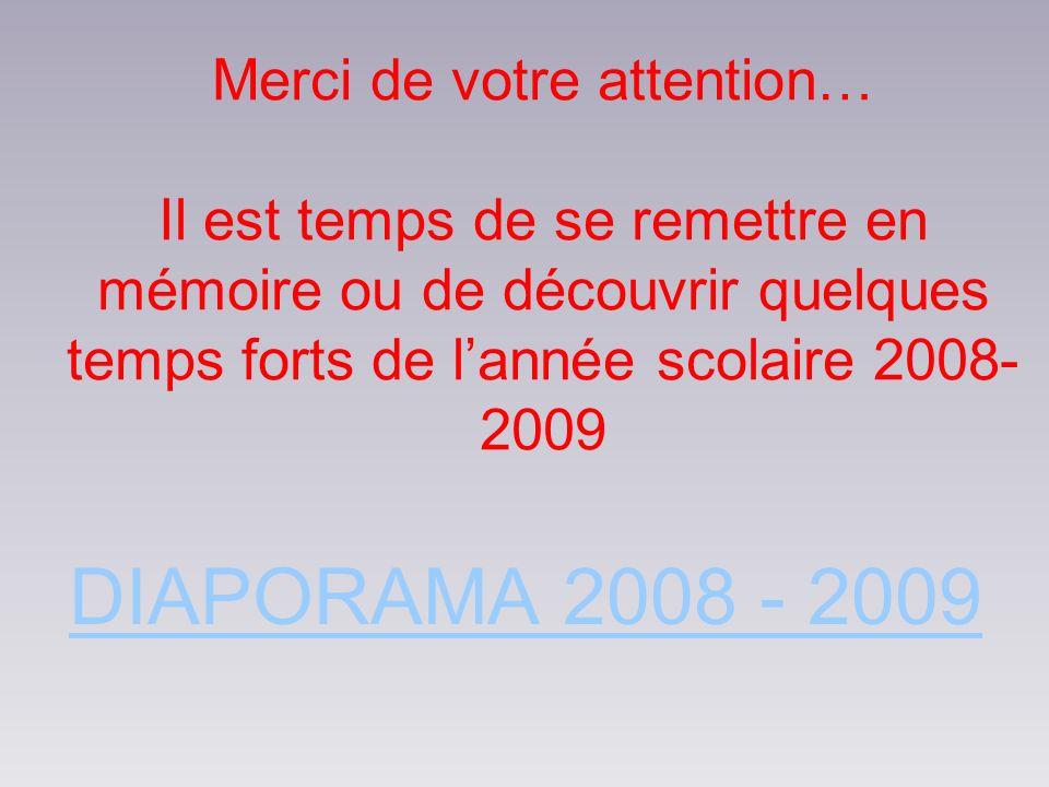 Merci de votre attention… Il est temps de se remettre en mémoire ou de découvrir quelques temps forts de l'année scolaire 2008- 2009
