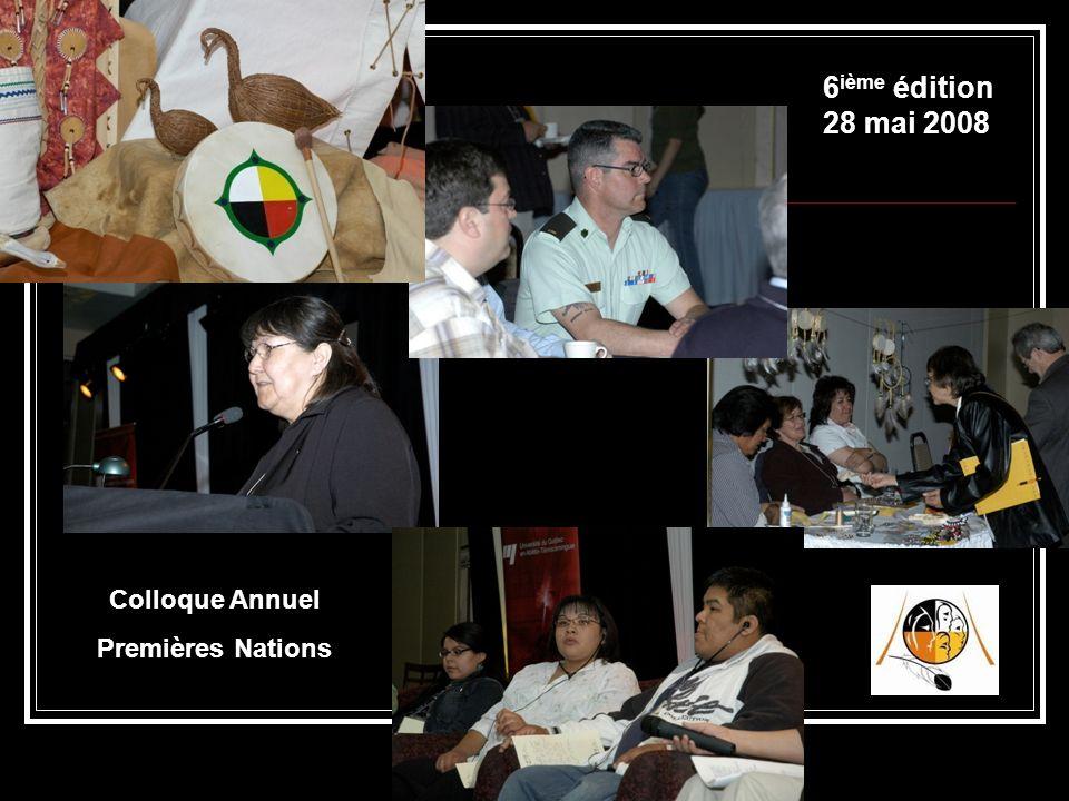 6ième édition 28 mai 2008 Colloque Annuel Premières Nations