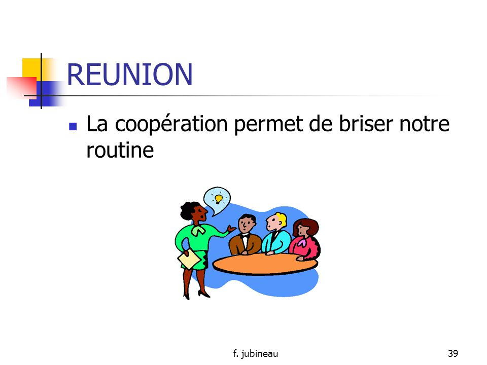 REUNION La coopération permet de briser notre routine f. jubineau
