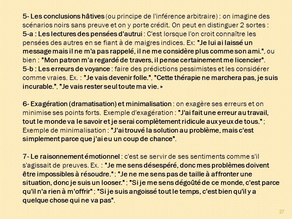 5- Les conclusions hâtives (ou principe de l inférence arbitraire) : on imagine des scénarios noirs sans preuve et on y porte crédit. On peut en distinguer 2 sortes :