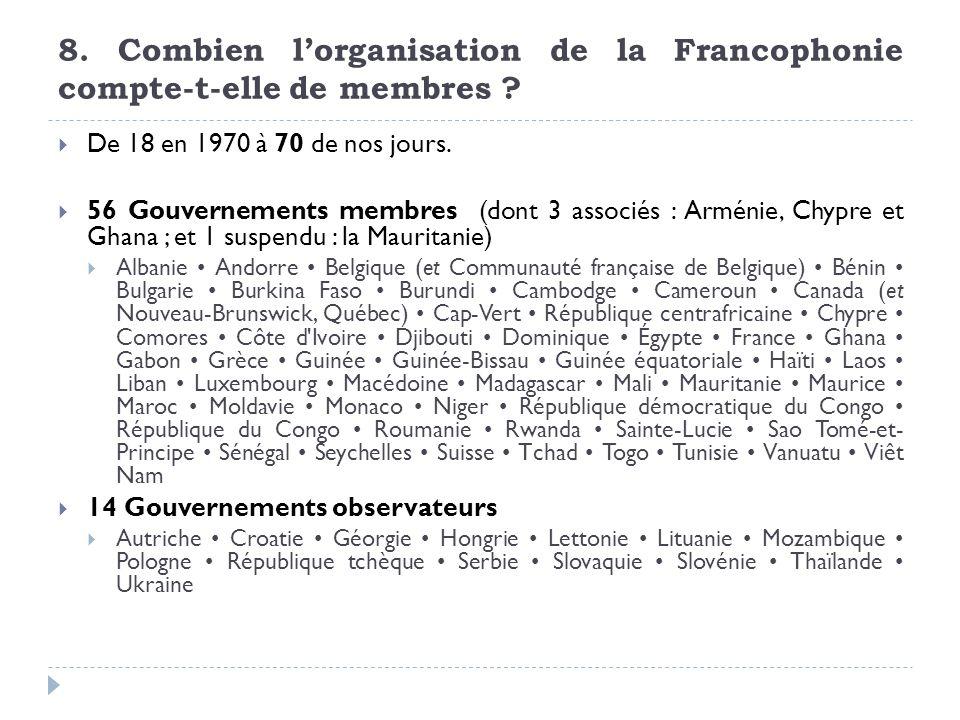 Use of French 8. Combien l'organisation de la Francophonie compte-t-elle de membres De 18 en 1970 à 70 de nos jours.