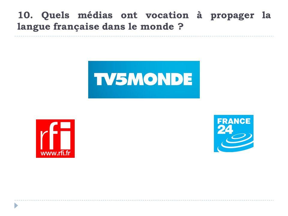 10. Quels médias ont vocation à propager la langue française dans le monde