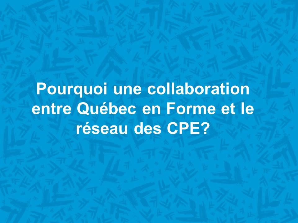 Pourquoi une collaboration entre Québec en Forme et le réseau des CPE