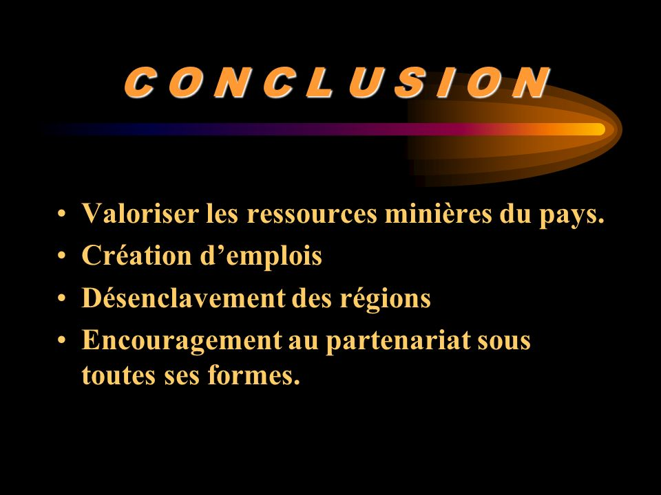 C O N C L U S I O N Valoriser les ressources minières du pays.