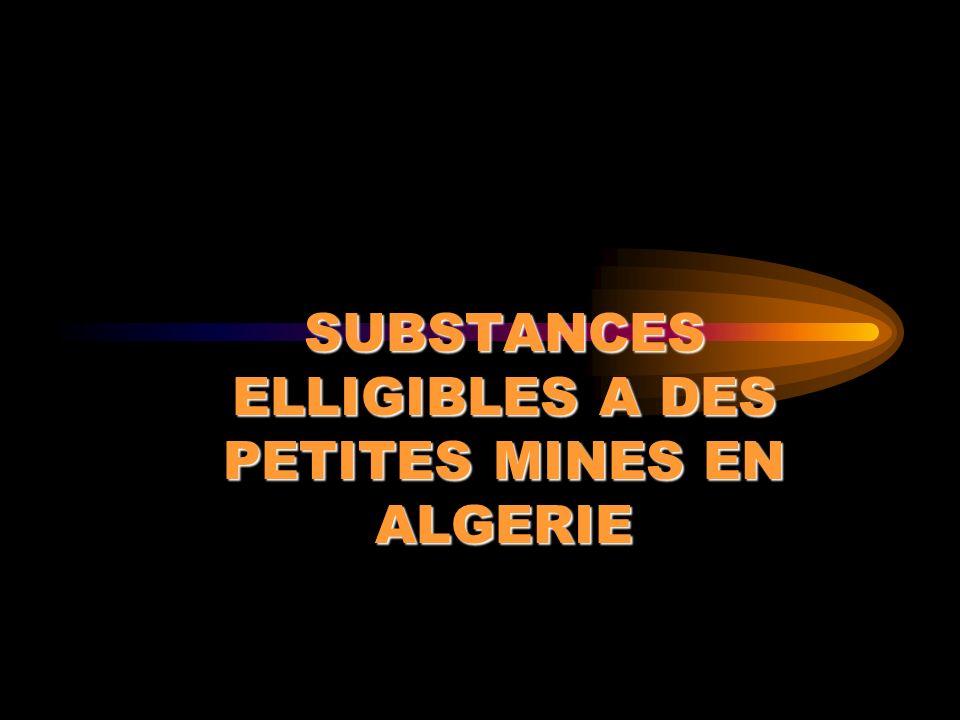 SUBSTANCES ELLIGIBLES A DES PETITES MINES EN ALGERIE