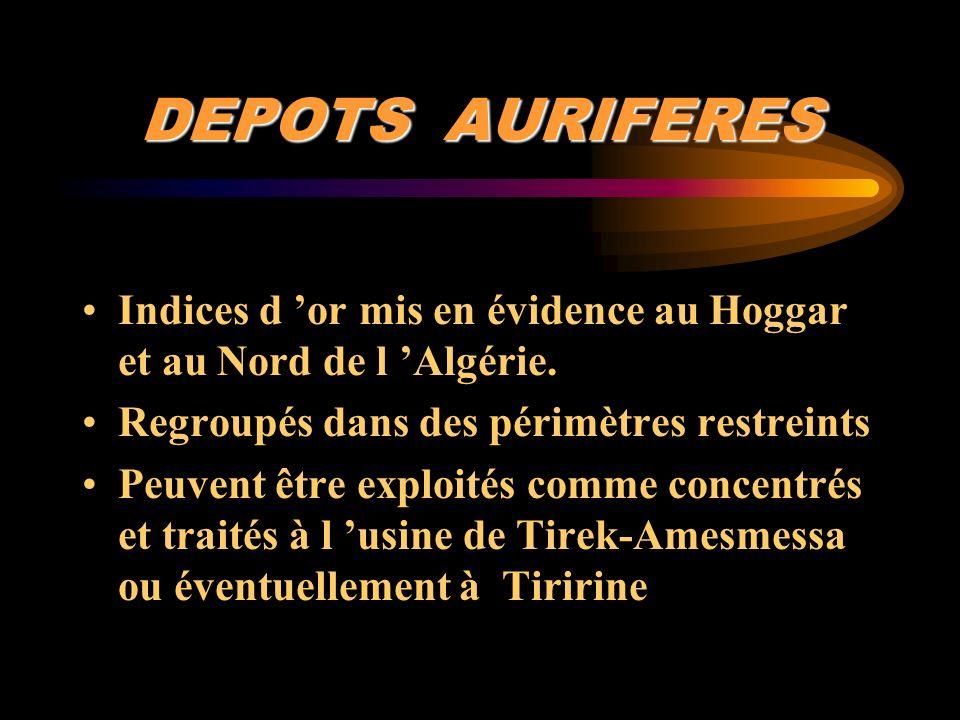 DEPOTS AURIFERES Indices d 'or mis en évidence au Hoggar et au Nord de l 'Algérie. Regroupés dans des périmètres restreints.