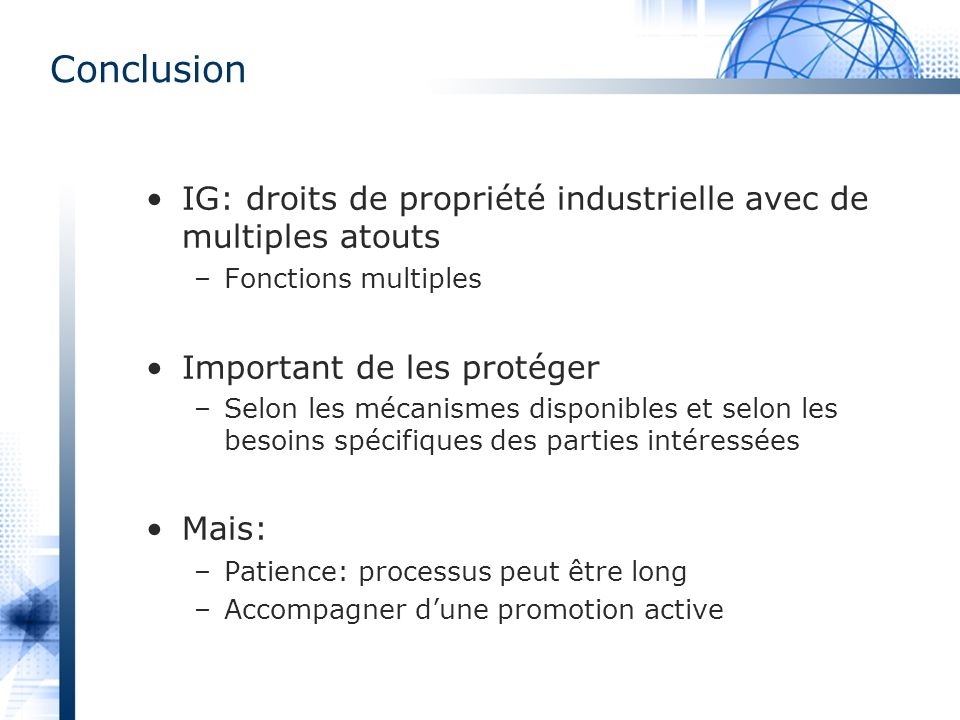 Conclusion IG: droits de propriété industrielle avec de multiples atouts. Fonctions multiples. Important de les protéger.