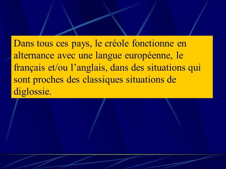 Dans tous ces pays, le créole fonctionne en alternance avec une langue européenne, le français et/ou l'anglais, dans des situations qui sont proches des classiques situations de diglossie..