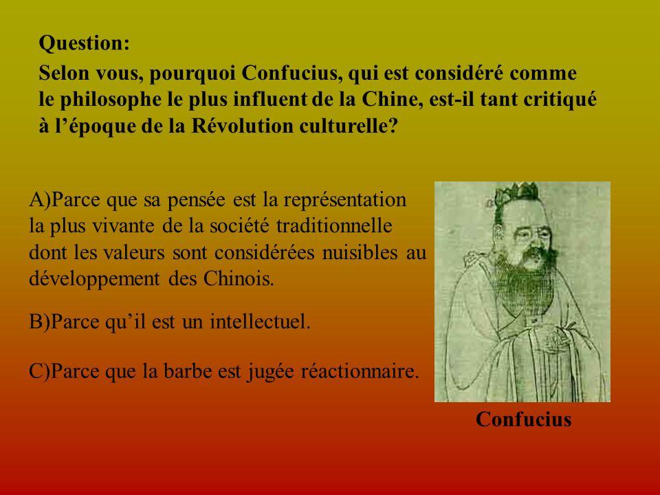 Question: Selon vous, pourquoi Confucius, qui est considéré comme. le philosophe le plus influent de la Chine, est-il tant critiqué.