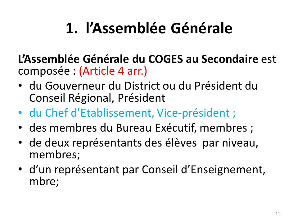 1. l'Assemblée Générale L'Assemblée Générale du COGES au Secondaire est composée : (Article 4 arr.)