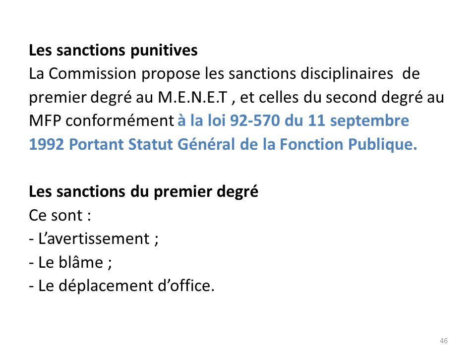 Les sanctions punitives La Commission propose les sanctions disciplinaires de premier degré au M.E.N.E.T , et celles du second degré au MFP conformément à la loi 92-570 du 11 septembre 1992 Portant Statut Général de la Fonction Publique.