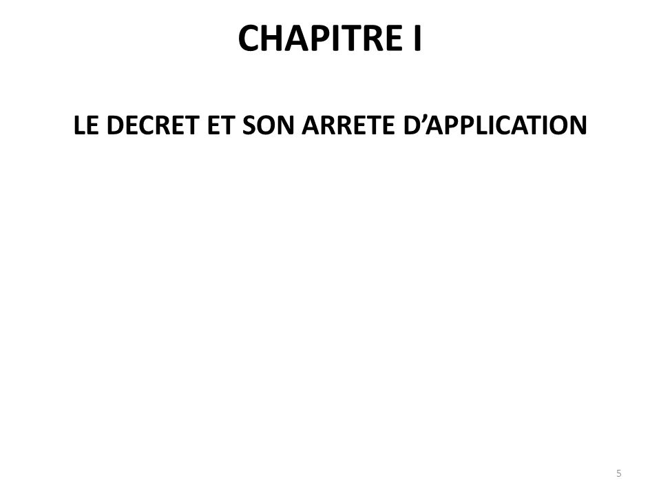 LE DECRET ET SON ARRETE D'APPLICATION