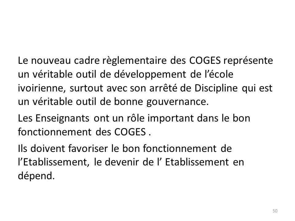 Le nouveau cadre règlementaire des COGES représente un véritable outil de développement de l'école ivoirienne, surtout avec son arrêté de Discipline qui est un véritable outil de bonne gouvernance.