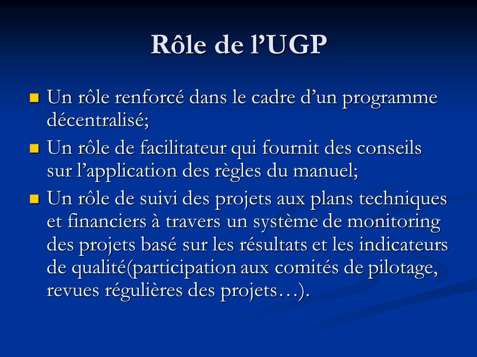 Rôle de l'UGP Un rôle renforcé dans le cadre d'un programme décentralisé;