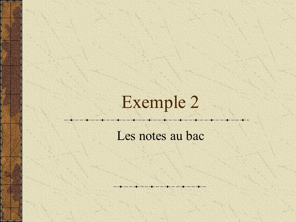 Exemple 2 Les notes au bac