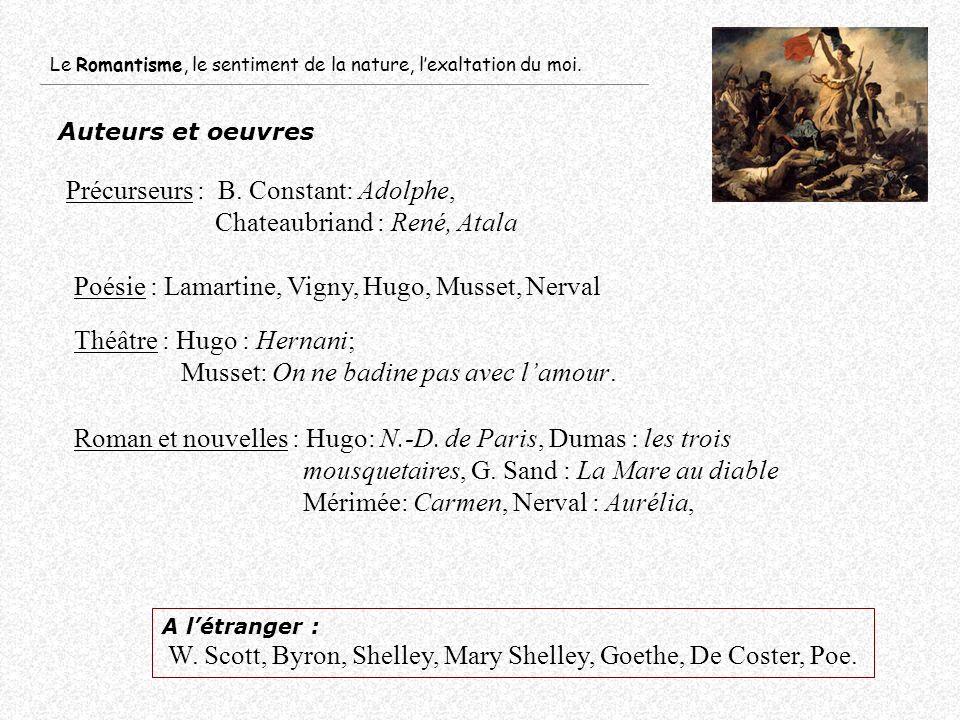 Précurseurs : B. Constant: Adolphe, Chateaubriand : René, Atala