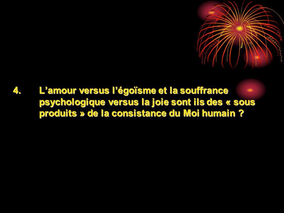 L'amour versus l'égoïsme et la souffrance psychologique versus la joie sont ils des « sous produits » de la consistance du Moi humain