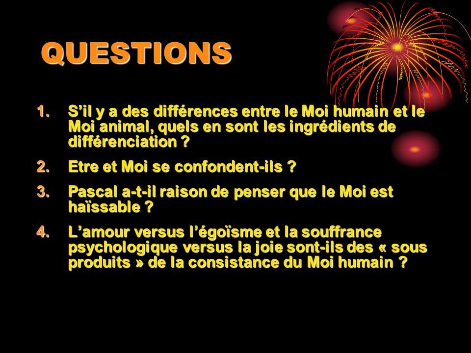 QUESTIONS S'il y a des différences entre le Moi humain et le Moi animal, quels en sont les ingrédients de différenciation
