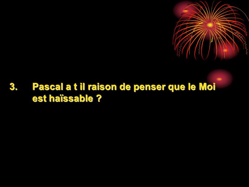 Pascal a t il raison de penser que le Moi est haïssable