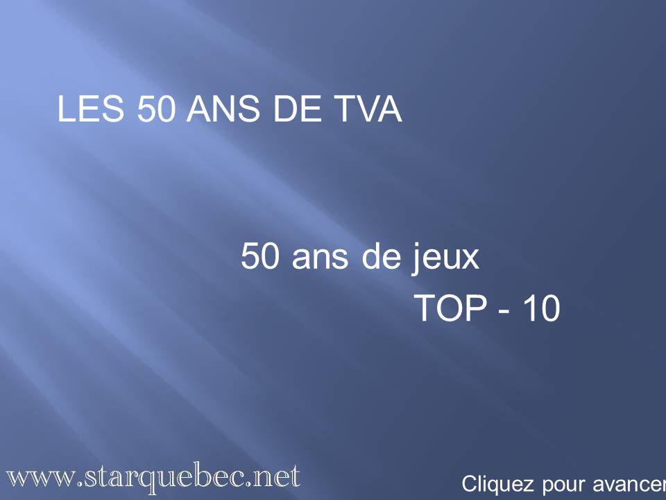 LES 50 ANS DE TVA 50 ans de jeux TOP - 10 Cliquez pour avancer
