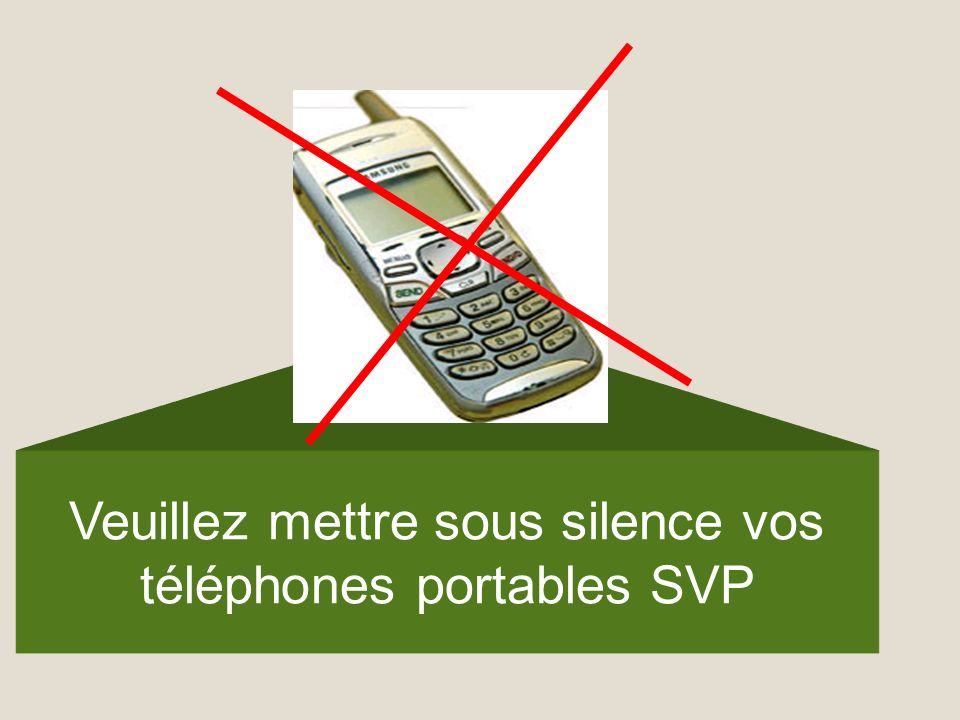 Veuillez mettre sous silence vos téléphones portables SVP