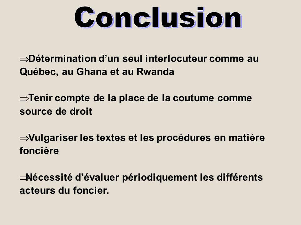 Conclusion Détermination d'un seul interlocuteur comme au Québec, au Ghana et au Rwanda.