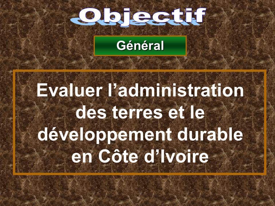 Objectif Général Evaluer l'administration des terres et le développement durable en Côte d'Ivoire