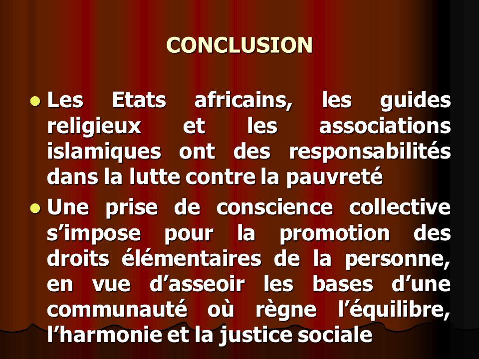 CONCLUSION Les Etats africains, les guides religieux et les associations islamiques ont des responsabilités dans la lutte contre la pauvreté.