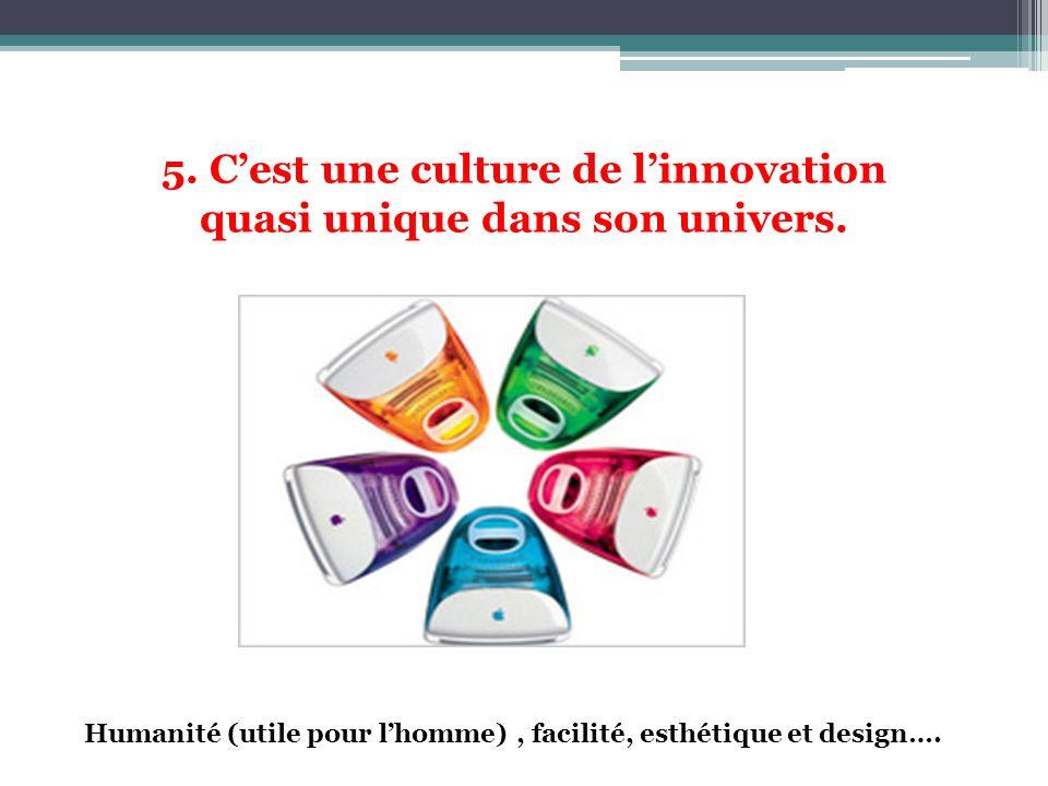5. C'est une culture de l'innovation quasi unique dans son univers.